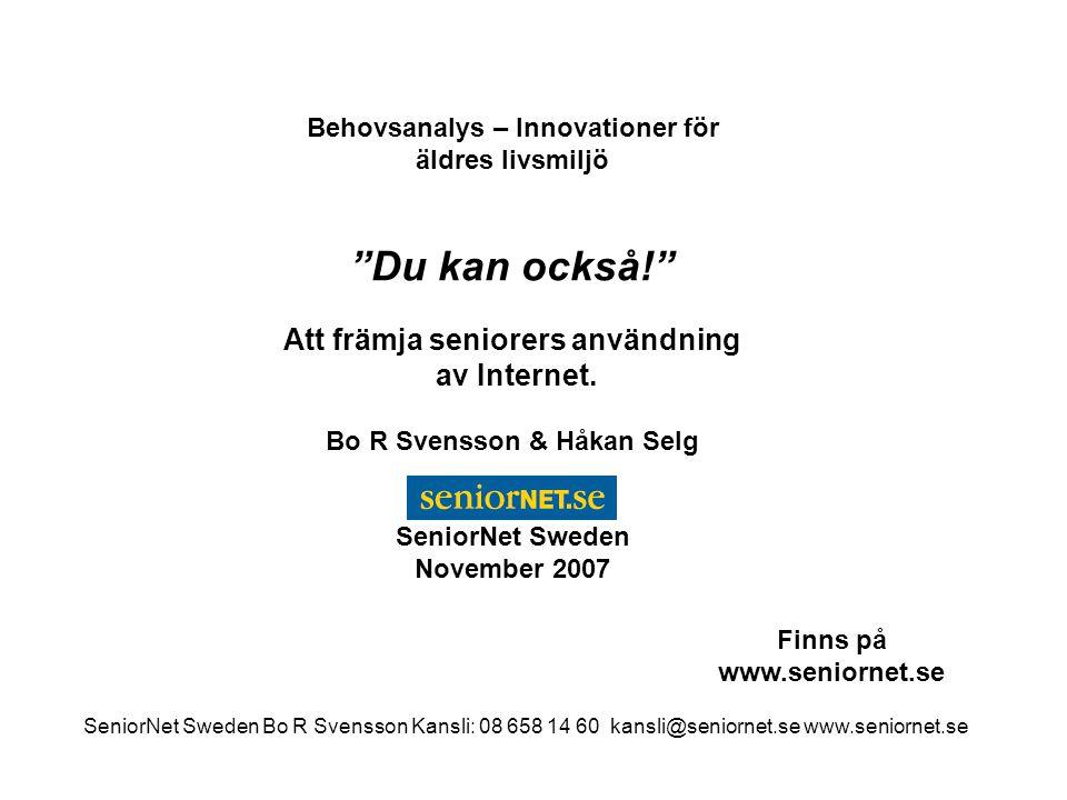 """Behovsanalys – Innovationer för äldres livsmiljö """"Du kan också!"""" Att främja seniorers användning av Internet. Bo R Svensson & Håkan Selg SeniorNet Swe"""