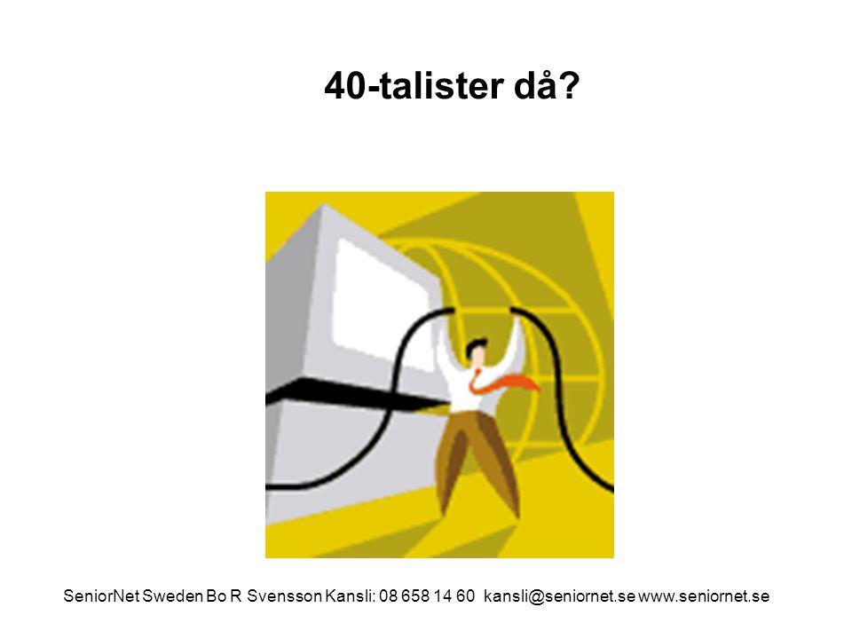 40-talister då? SeniorNet Sweden Bo R Svensson Kansli: 08 658 14 60 kansli@seniornet.se www.seniornet.se