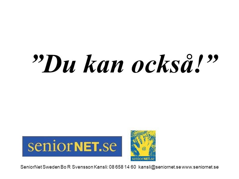 """""""Du kan också!"""" SeniorNet Sweden Bo R Svensson Kansli: 08 658 14 60 kansli@seniornet.se www.seniornet.se"""