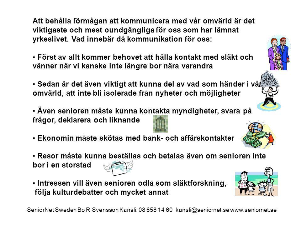 KOMMUNIKATION INFORMATION SeniorNet Sweden Bo R Svensson Kansli: 08 658 14 60 kansli@seniornet.se www.seniornet.se