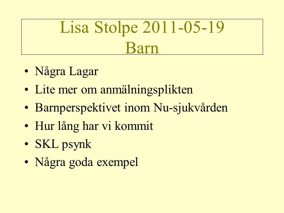 Lisa Stolpe 2011-05-19 Barn •Några Lagar •Lite mer om anmälningsplikten •Barnperspektivet inom Nu-sjukvården •Hur lång har vi kommit •SKL psynk •Några