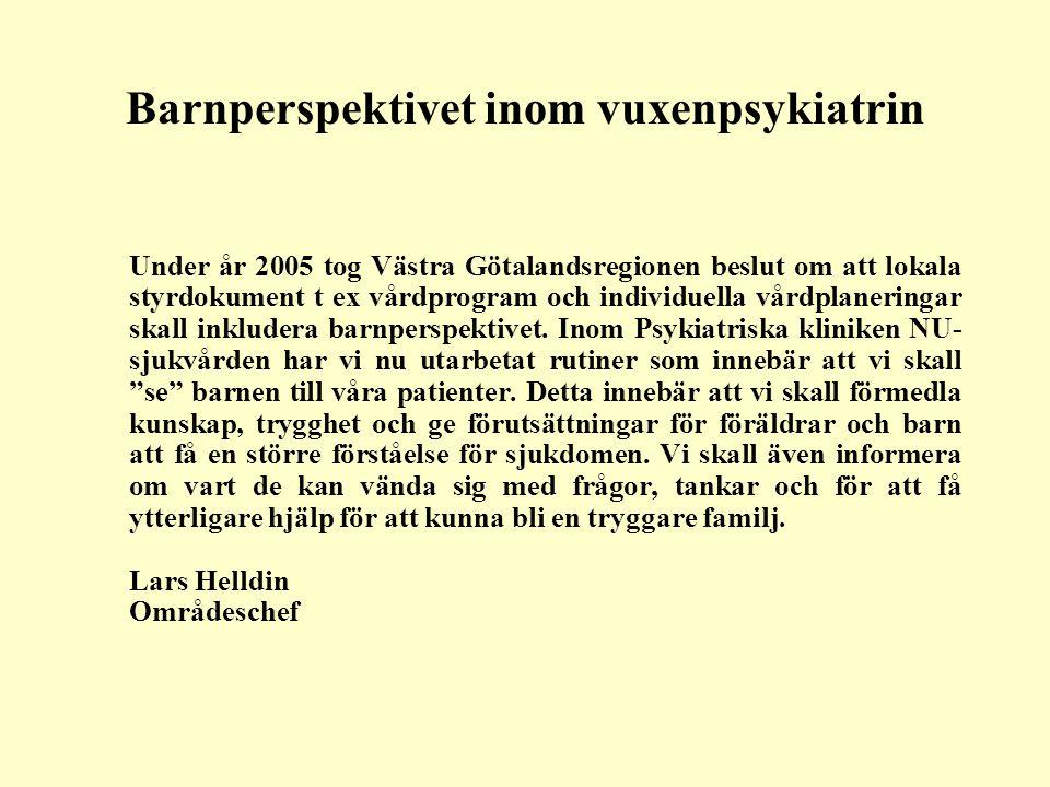 Barnperspektivet inom vuxenpsykiatrin Under år 2005 tog Västra Götalandsregionen beslut om att lokala styrdokument t ex vårdprogram och individuella v