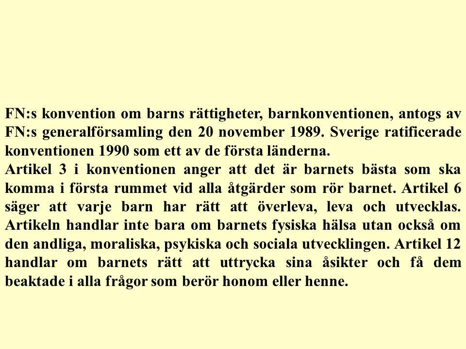 FN:s konvention om barns rättigheter, barnkonventionen, antogs av FN:s generalförsamling den 20 november 1989. Sverige ratificerade konventionen 1990
