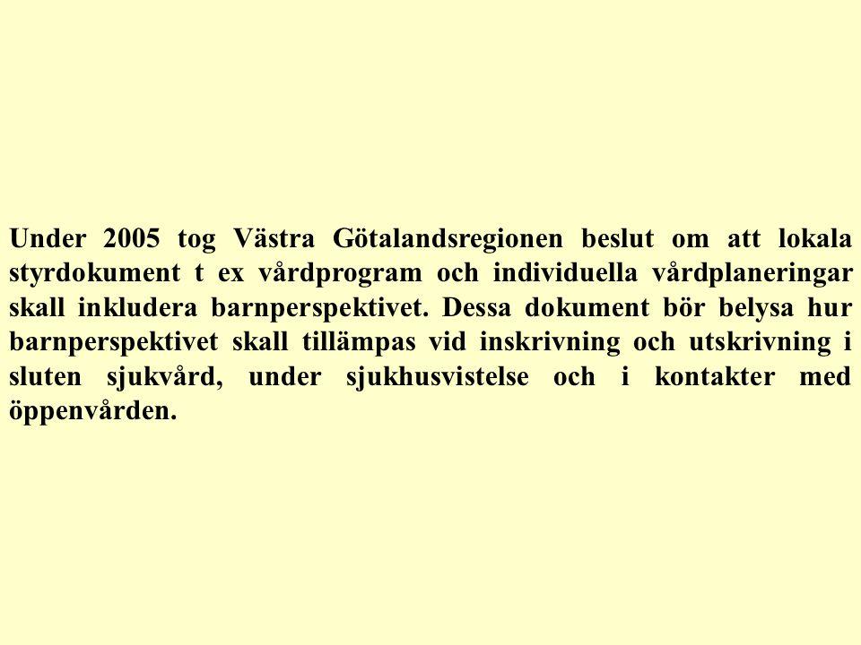 Under 2005 tog Västra Götalandsregionen beslut om att lokala styrdokument t ex vårdprogram och individuella vårdplaneringar skall inkludera barnperspe