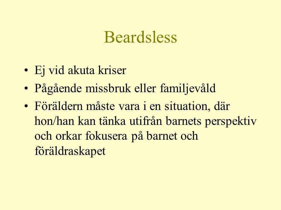 Beardsless •Ej vid akuta kriser •Pågående missbruk eller familjevåld •Föräldern måste vara i en situation, där hon/han kan tänka utifrån barnets persp