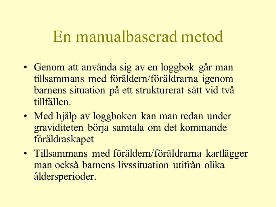 En manualbaserad metod •Genom att använda sig av en loggbok går man tillsammans med föräldern/föräldrarna igenom barnens situation på ett strukturerat