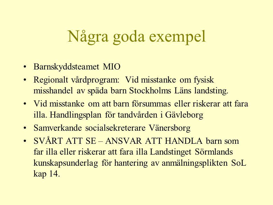 Några goda exempel •Barnskyddsteamet MIO •Regionalt vårdprogram: Vid misstanke om fysisk misshandel av späda barn Stockholms Läns landsting. •Vid miss