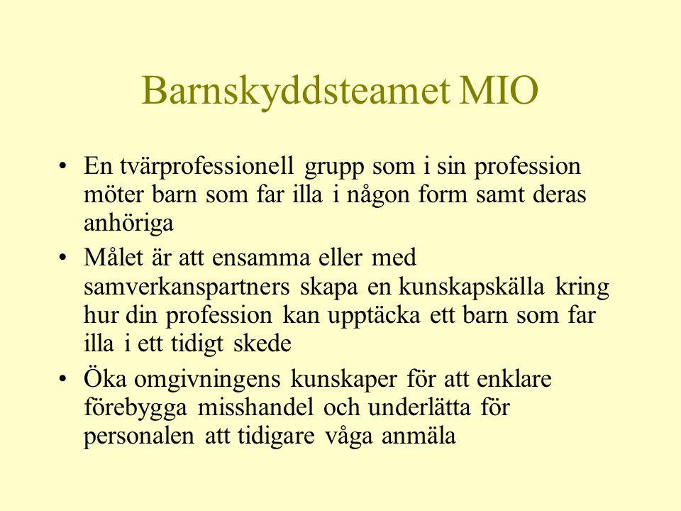 Barnskyddsteamet MIO •En tvärprofessionell grupp som i sin profession möter barn som far illa i någon form samt deras anhöriga •Målet är att ensamma e