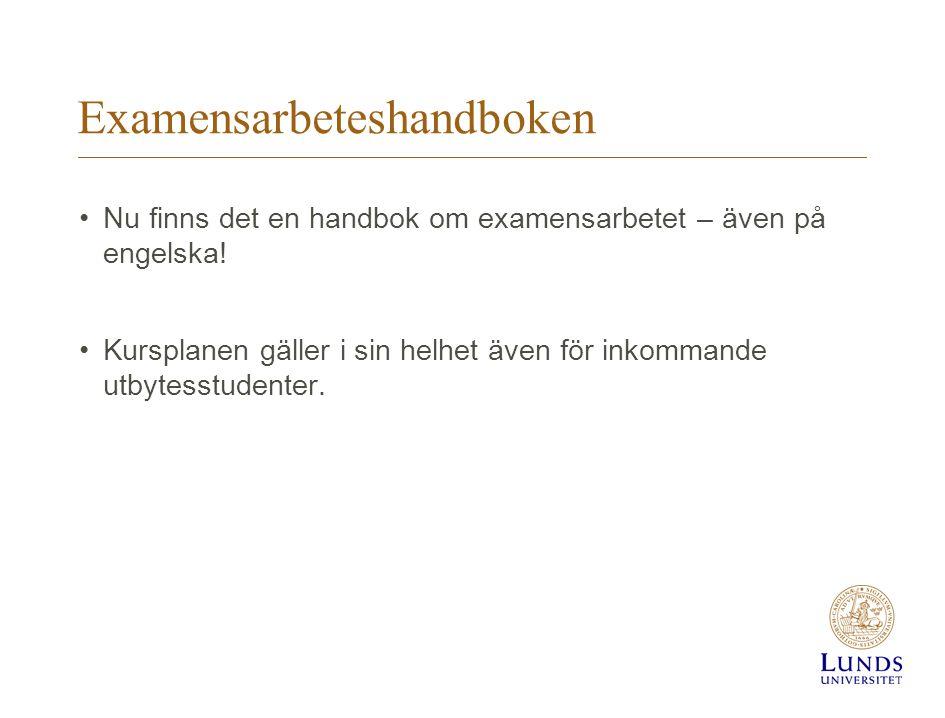 Examensarbeteshandboken •Nu finns det en handbok om examensarbetet – även på engelska! •Kursplanen gäller i sin helhet även för inkommande utbytesstud