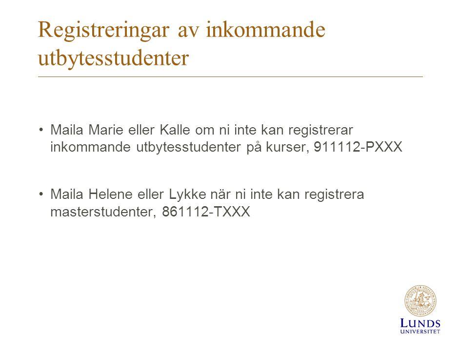 Registreringar av inkommande utbytesstudenter •Maila Marie eller Kalle om ni inte kan registrerar inkommande utbytesstudenter på kurser, 911112-PXXX •