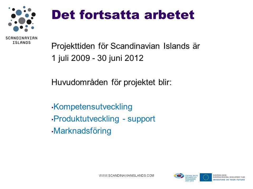 Det fortsatta arbetet Projekttiden för Scandinavian Islands är 1 juli 2009 - 30 juni 2012 Huvudområden för projektet blir: • Kompetensutveckling • Produktutveckling - support • Marknadsföring WWW.SCANDINAVIANISLANDS.COM