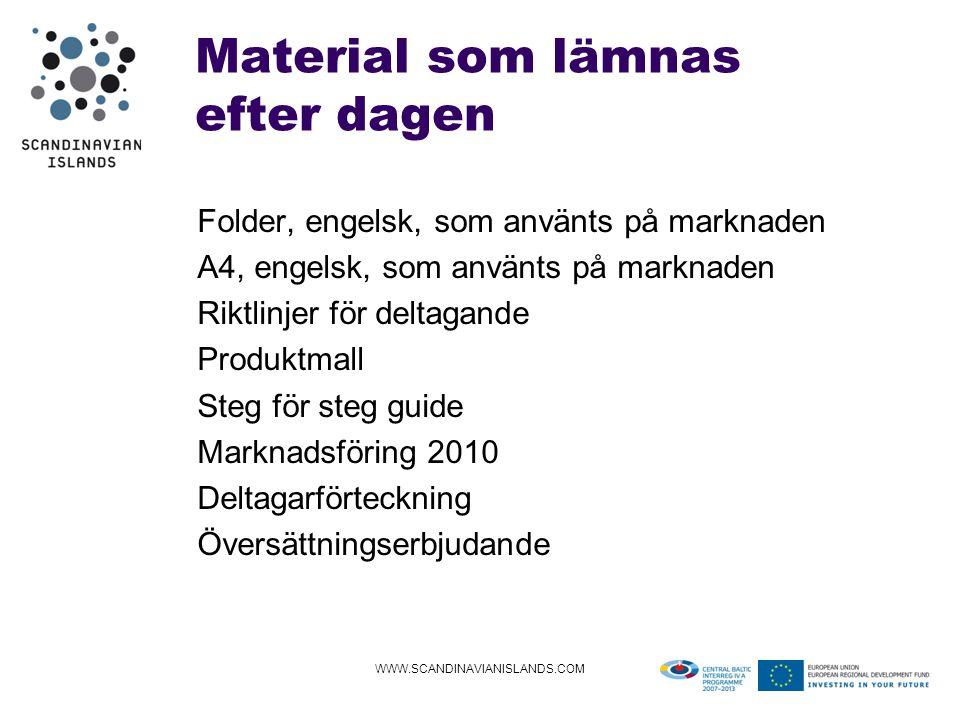 Material som lämnas efter dagen Folder, engelsk, som använts på marknaden A4, engelsk, som använts på marknaden Riktlinjer för deltagande Produktmall Steg för steg guide Marknadsföring 2010 Deltagarförteckning Översättningserbjudande WWW.SCANDINAVIANISLANDS.COM