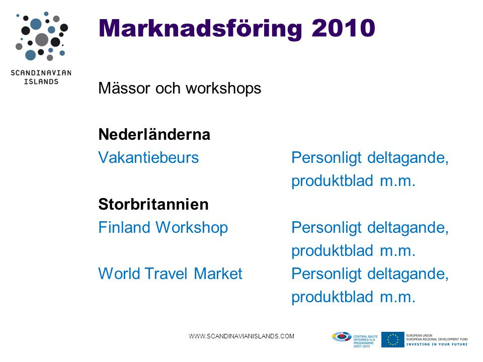 Marknadsföring 2010 Mässor och workshops Nederländerna VakantiebeursPersonligt deltagande, produktblad m.m.