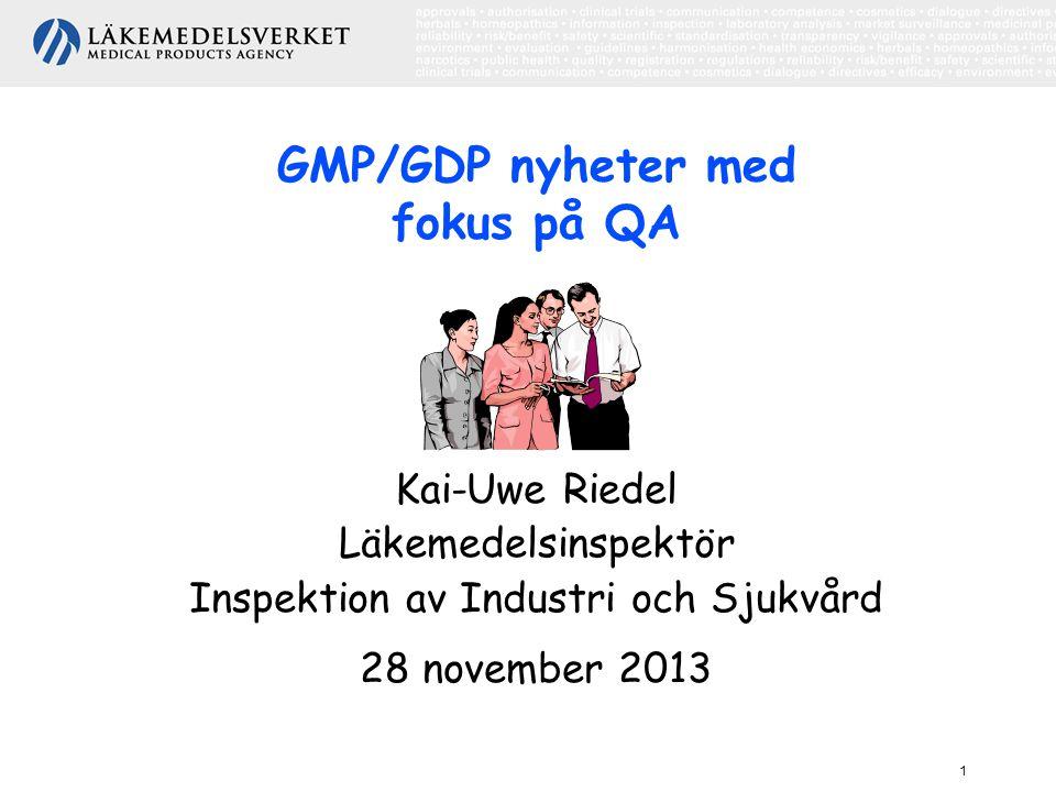 1 GMP/GDP nyheter med fokus på QA Kai-Uwe Riedel Läkemedelsinspektör Inspektion av Industri och Sjukvård 28 november 2013