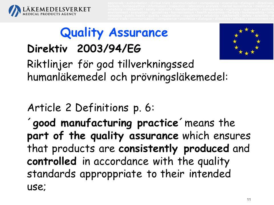 11 Quality Assurance Direktiv 2003/94/EG Riktlinjer för god tillverkningssed humanläkemedel och prövningsläkemedel: Article 2 Definitions p. 6: ´good