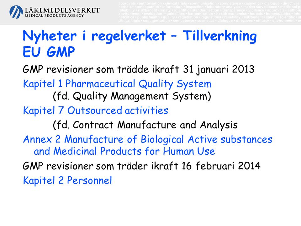 Nyheter i regelverket – Tillverkning EU GMP GMP revisioner som trädde ikraft 31 januari 2013 Kapitel 1 Pharmaceutical Quality System (fd. Quality Mana