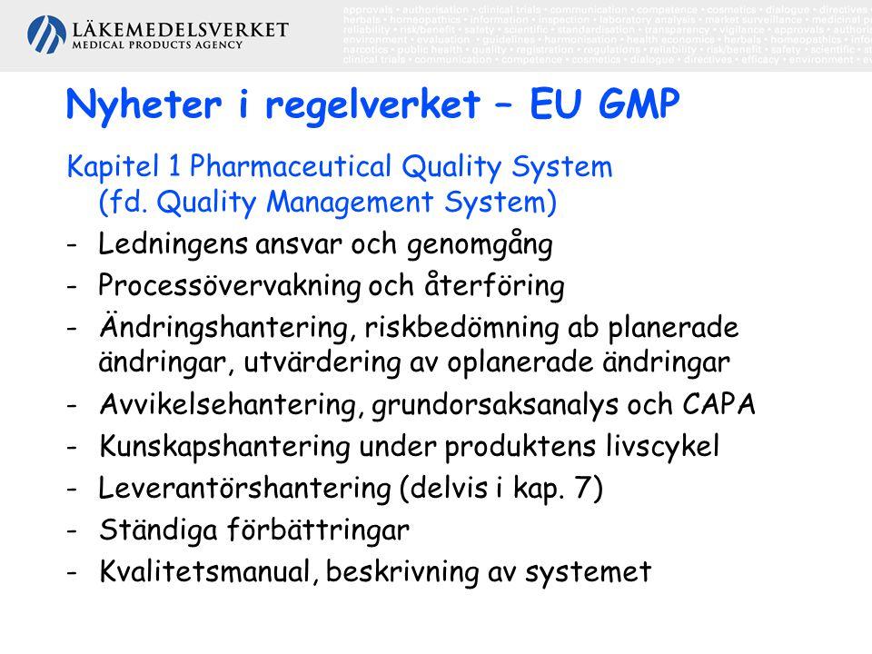 Nyheter i regelverket – EU GMP Kapitel 1 Pharmaceutical Quality System (fd. Quality Management System) -Ledningens ansvar och genomgång -Processöverva