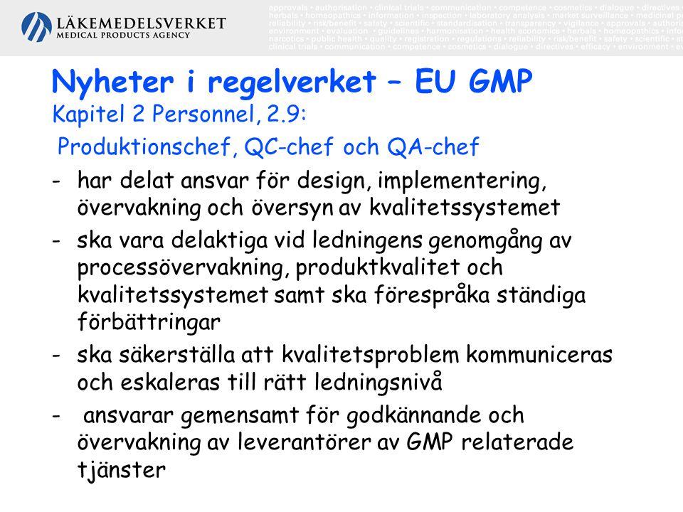 Nyheter i regelverket – EU GMP Kapitel 2 Personnel, 2.9: Produktionschef, QC-chef och QA-chef -har delat ansvar för design, implementering, övervakning och översyn av kvalitetssystemet -ska vara delaktiga vid ledningens genomgång av processövervakning, produktkvalitet och kvalitetssystemet samt ska förespråka ständiga förbättringar -ska säkerställa att kvalitetsproblem kommuniceras och eskaleras till rätt ledningsnivå - ansvarar gemensamt för godkännande och övervakning av leverantörer av GMP relaterade tjänster