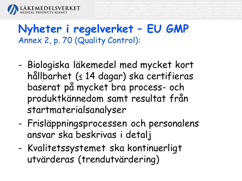 Nyheter i regelverket – EU GMP Annex 2, p. 70 (Quality Control): -Biologiska läkemedel med mycket kort hållbarhet (≤ 14 dagar) ska certifieras baserat