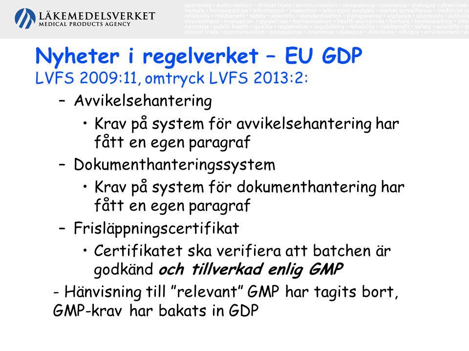 Nyheter i regelverket – EU GDP LVFS 2009:11, omtryck LVFS 2013:2: –Avvikelsehantering •Krav på system för avvikelsehantering har fått en egen paragraf –Dokumenthanteringssystem •Krav på system för dokumenthantering har fått en egen paragraf –Frisläppningscertifikat •Certifikatet ska verifiera att batchen är godkänd och tillverkad enlig GMP - Hänvisning till relevant GMP har tagits bort, GMP-krav har bakats in GDP