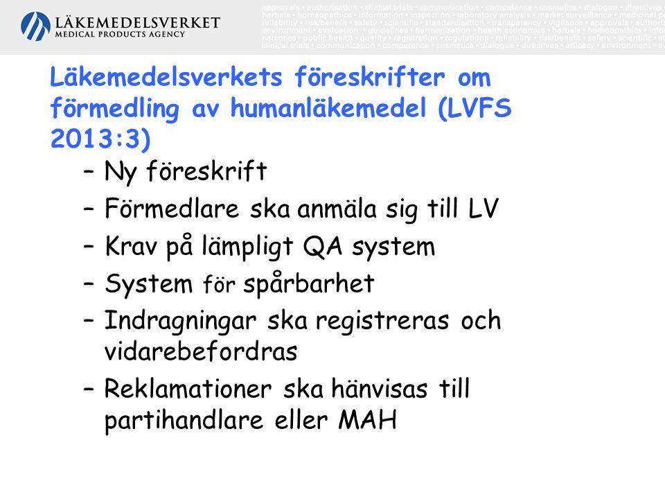 Läkemedelsverkets föreskrifter om förmedling av humanläkemedel (LVFS 2013:3) –Ny föreskrift –Förmedlare ska anmäla sig till LV –Krav på lämpligt QA system –System för spårbarhet –Indragningar ska registreras och vidarebefordras –Reklamationer ska hänvisas till partihandlare eller MAH