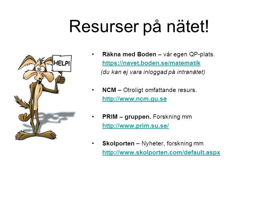 Resurser på nätet! •Räkna med Boden – vår egen QP-plats. https://navet.boden.se/matematik (du kan ej vara inloggad på intranätet) •NCM – Otroligt omfa