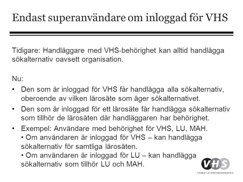 Endast superanvändare om inloggad för VHS Tidigare: Handläggare med VHS-behörighet kan alltid handlägga sökalternativ oavsett organisation. Nu: •Den s