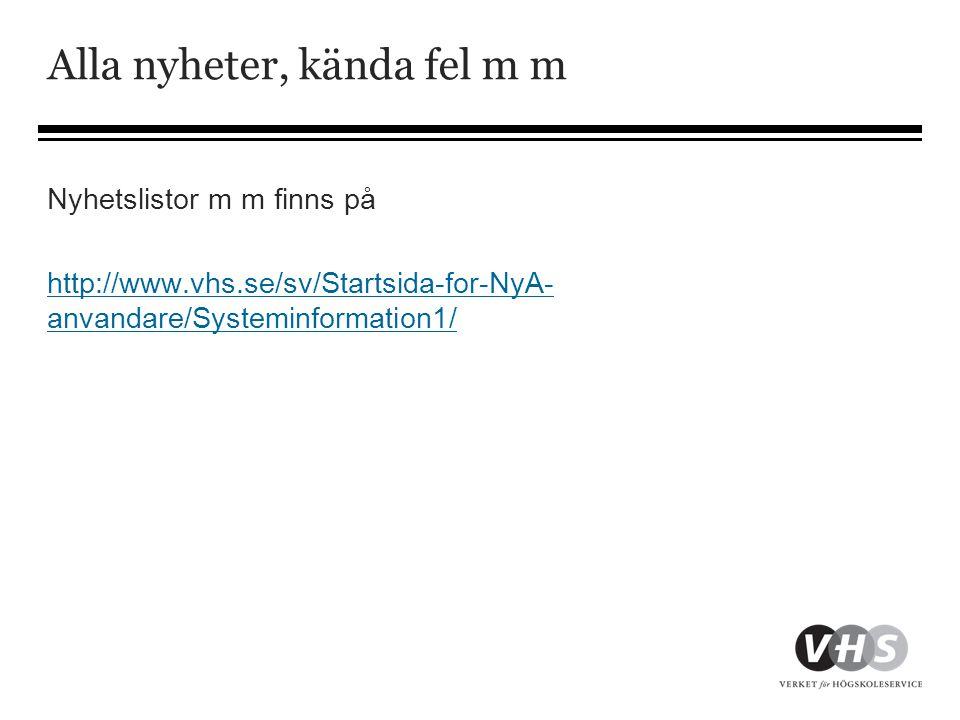 Alla nyheter, kända fel m m Nyhetslistor m m finns på http://www.vhs.se/sv/Startsida-for-NyA- anvandare/Systeminformation1/