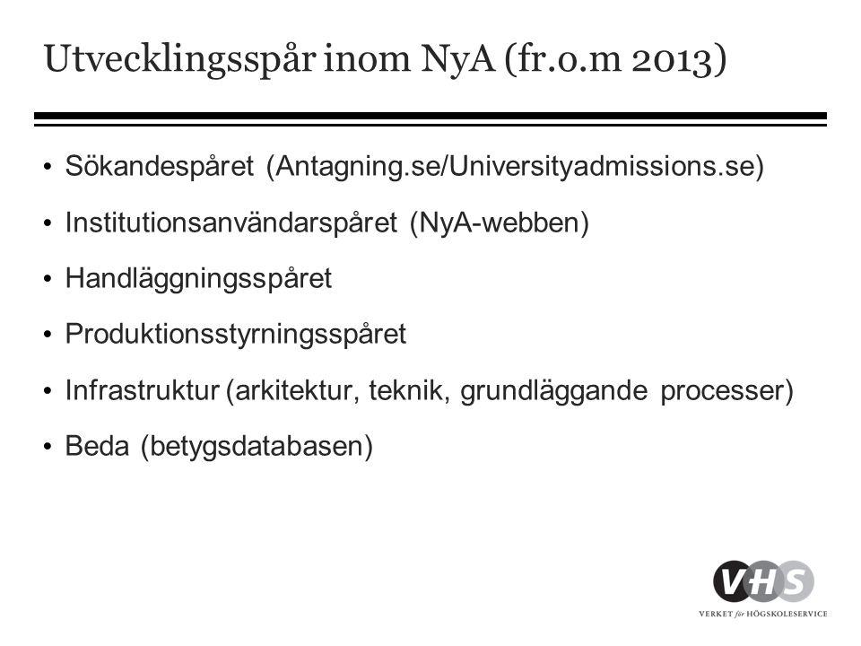 Utvecklingsspår inom NyA (fr.o.m 2013) • Sökandespåret (Antagning.se/Universityadmissions.se) • Institutionsanvändarspåret (NyA-webben) • Handläggning