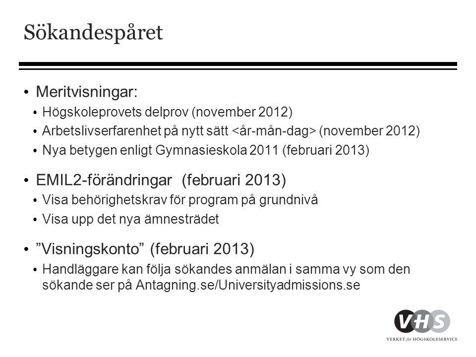 Sökandespåret • Meritvisningar: • Högskoleprovets delprov (november 2012) • Arbetslivserfarenhet på nytt sätt (november 2012) • Nya betygen enligt Gym