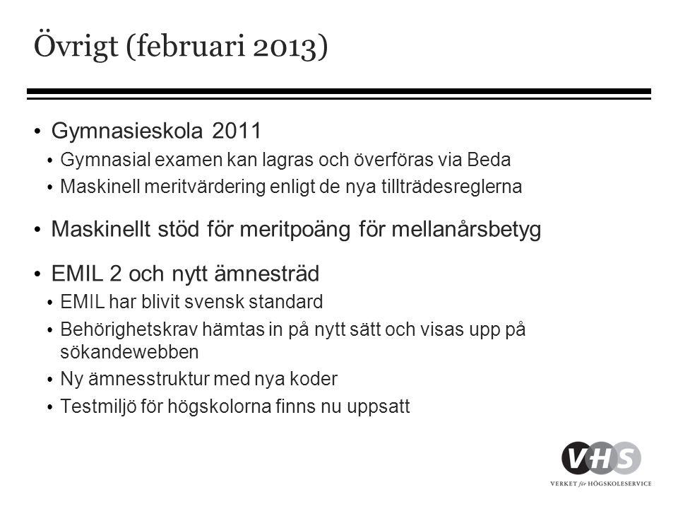 Övrigt (februari 2013) • Gymnasieskola 2011 • Gymnasial examen kan lagras och överföras via Beda • Maskinell meritvärdering enligt de nya tillträdesre