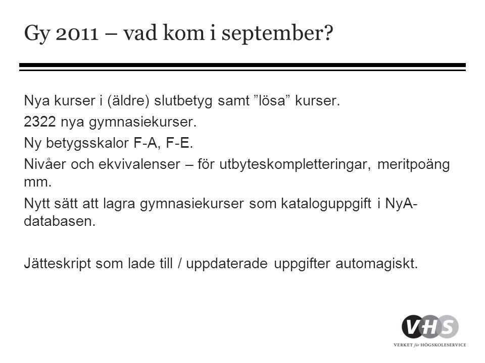 """Gy 2011 – vad kom i september? Nya kurser i (äldre) slutbetyg samt """"lösa"""" kurser. 2322 nya gymnasiekurser. Ny betygsskalor F-A, F-E. Nivåer och ekviva"""