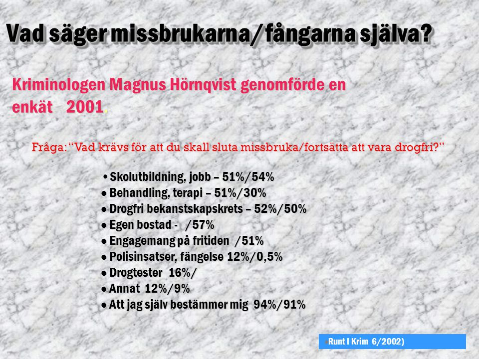 Kriminologen Magnus Hörnqvist genomförde en Kriminologen Magnus Hörnqvist genomförde en enkät 2001.