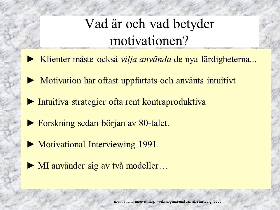 Vad är och vad betyder motivationen? ► Klienter måste också vilja använda de nya färdigheterna... ► Motivation har oftast uppfattats och använts intui