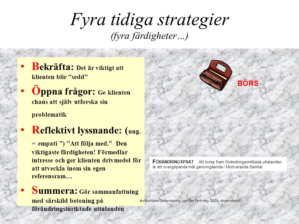 """Fyra tidiga strategier (fyra färdigheter…) •B ekräfta: Det är viktigt att klienten blir """"sedd"""" •Ö ppna frågor: Ge klienten chans att själv utforska si"""