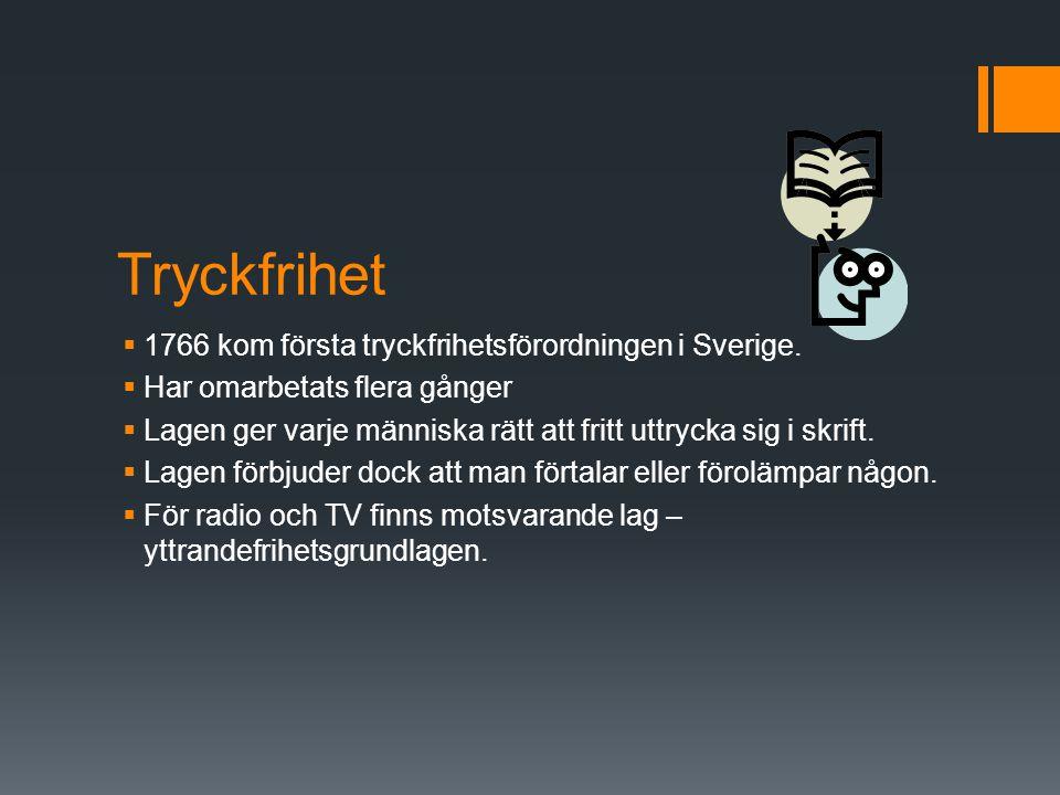 Tryckfrihet  1766 kom första tryckfrihetsförordningen i Sverige.  Har omarbetats flera gånger  Lagen ger varje människa rätt att fritt uttrycka sig