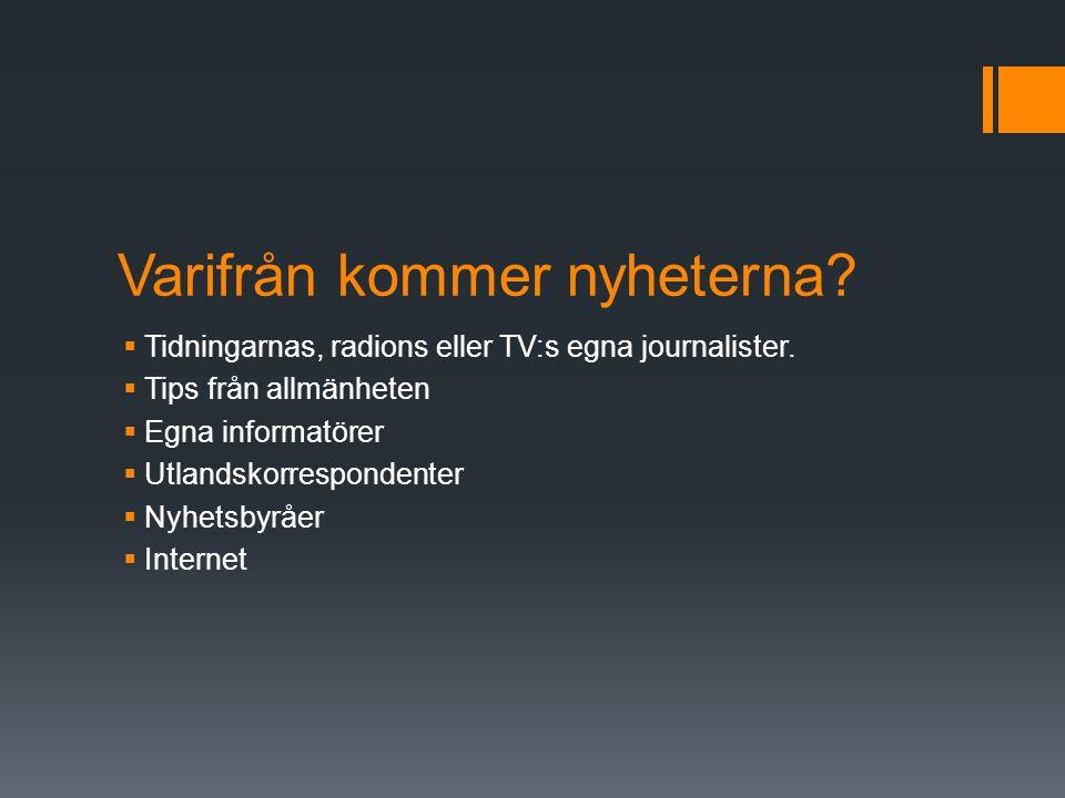 Varifrån kommer nyheterna?  Tidningarnas, radions eller TV:s egna journalister.  Tips från allmänheten  Egna informatörer  Utlandskorrespondenter
