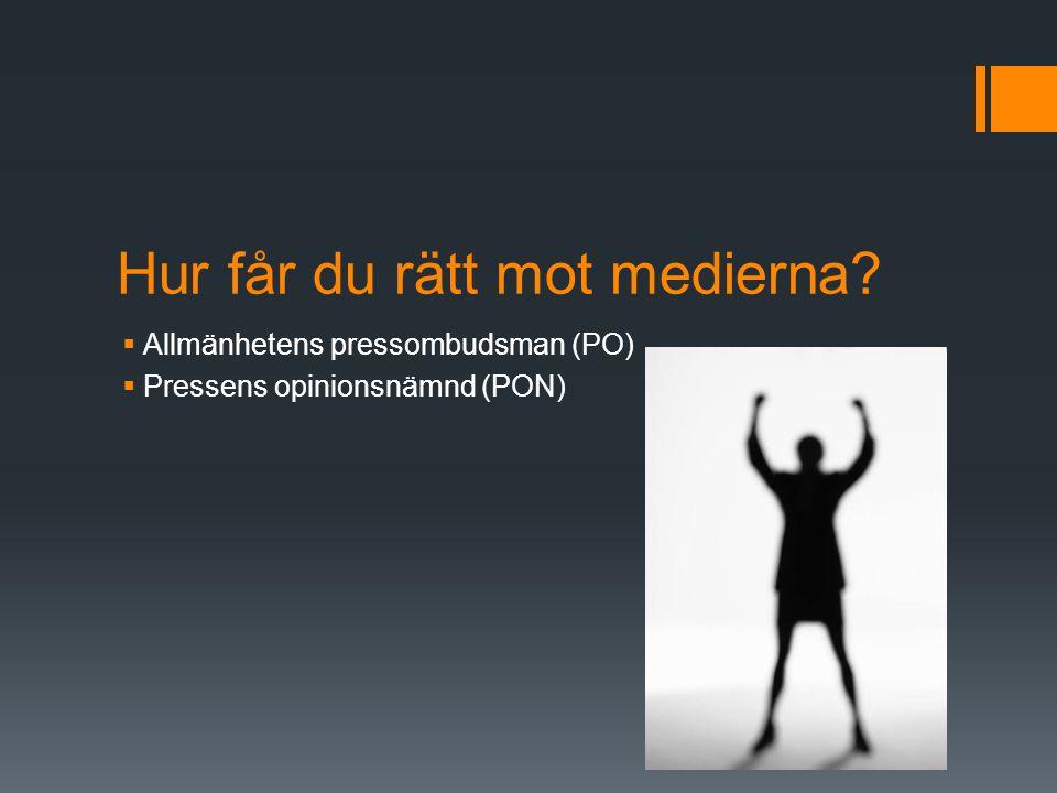 Hur får du rätt mot medierna?  Allmänhetens pressombudsman (PO)  Pressens opinionsnämnd (PON)