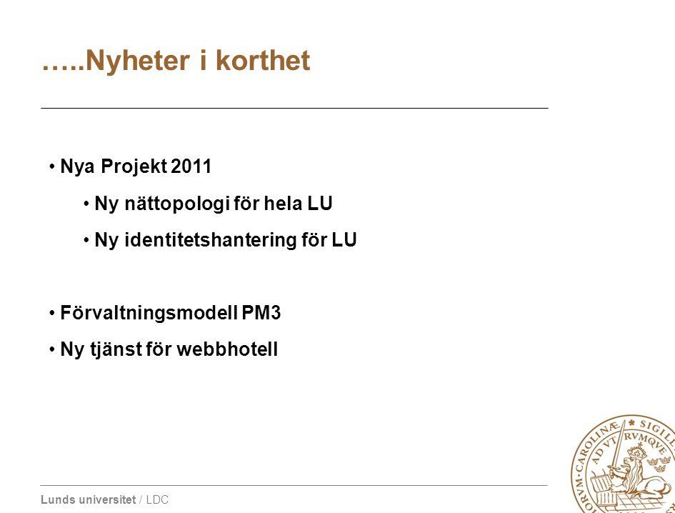 Lunds universitet / LDC • Nya Projekt 2011 • Ny nättopologi för hela LU • Ny identitetshantering för LU • Förvaltningsmodell PM3 • Ny tjänst för webbh