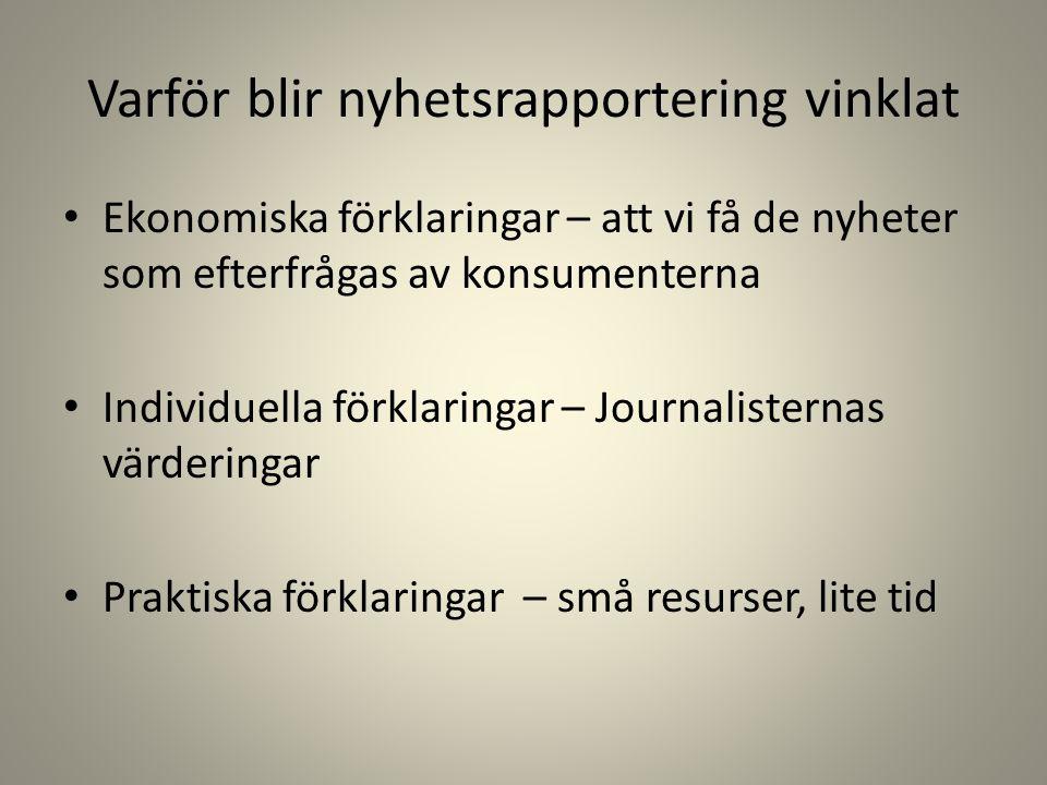 Varför blir nyhetsrapportering vinklat • Ekonomiska förklaringar – att vi få de nyheter som efterfrågas av konsumenterna • Individuella förklaringar –