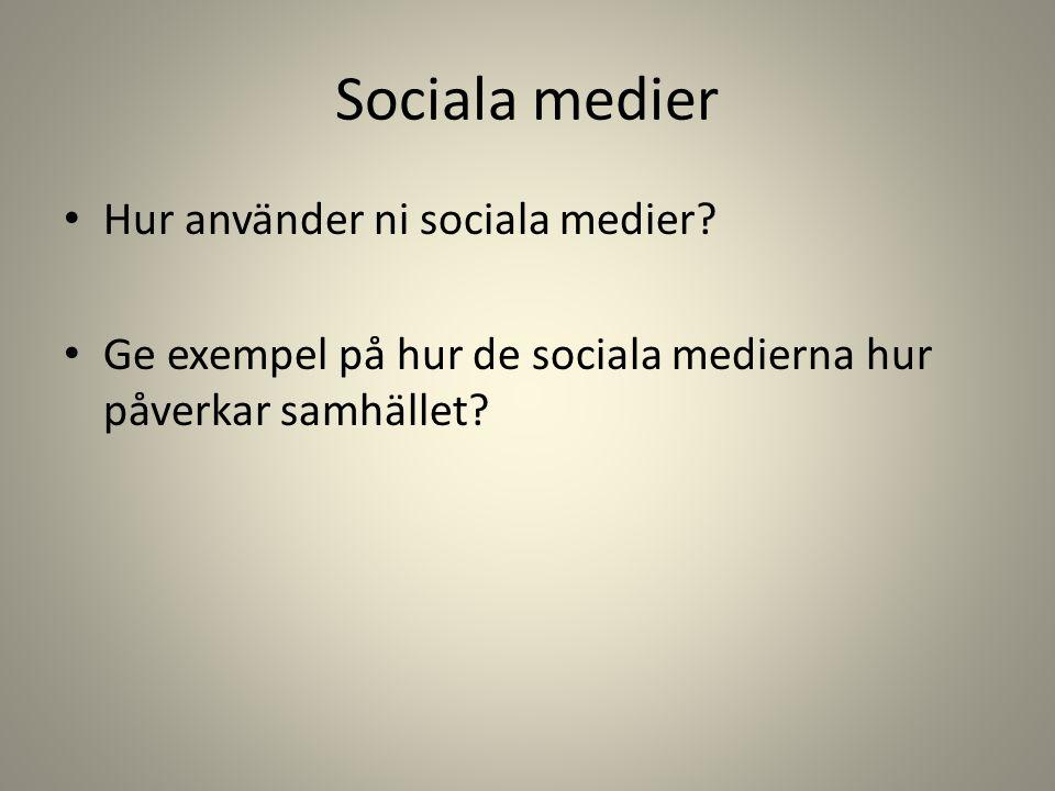 Sociala medier • Hur använder ni sociala medier? • Ge exempel på hur de sociala medierna hur påverkar samhället?