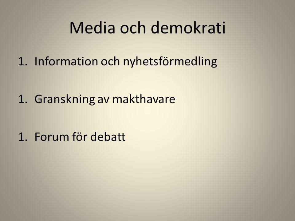Media och demokrati 1.Information och nyhetsförmedling 1.Granskning av makthavare 1.Forum för debatt