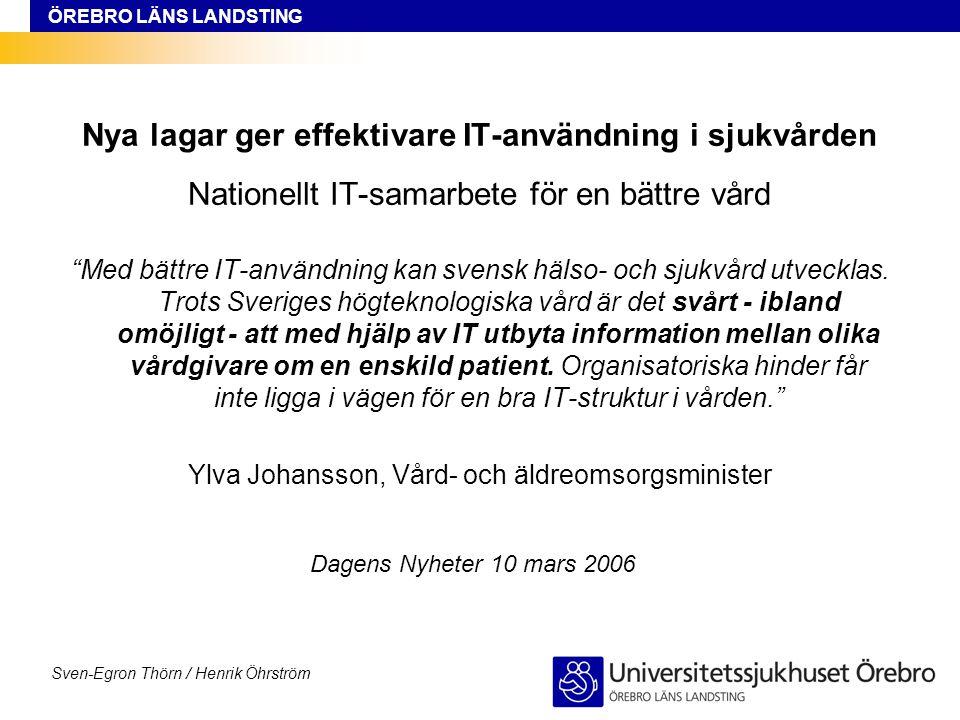 ÖREBRO LÄNS LANDSTING Sven-Egron Thörn / Henrik Öhrström Nya lagar ger effektivare IT-användning i sjukvården Nationellt IT-samarbete för en bättre vård Med bättre IT-användning kan svensk hälso- och sjukvård utvecklas.