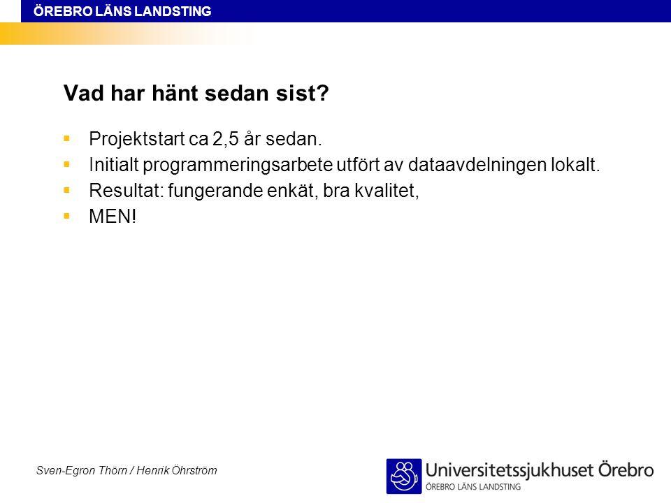 ÖREBRO LÄNS LANDSTING Sven-Egron Thörn / Henrik Öhrström Vad har hänt sedan sist?  Projektstart ca 2,5 år sedan.  Initialt programmeringsarbete utfö