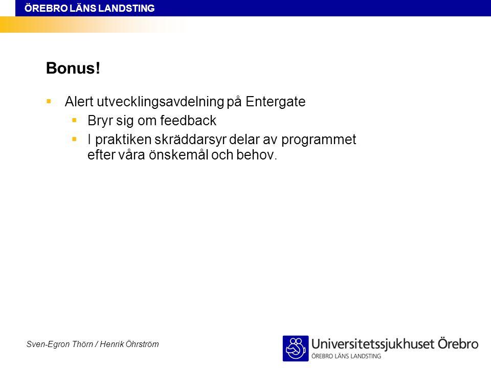 ÖREBRO LÄNS LANDSTING Sven-Egron Thörn / Henrik Öhrström Bonus!  Alert utvecklingsavdelning på Entergate  Bryr sig om feedback  I praktiken skrädda