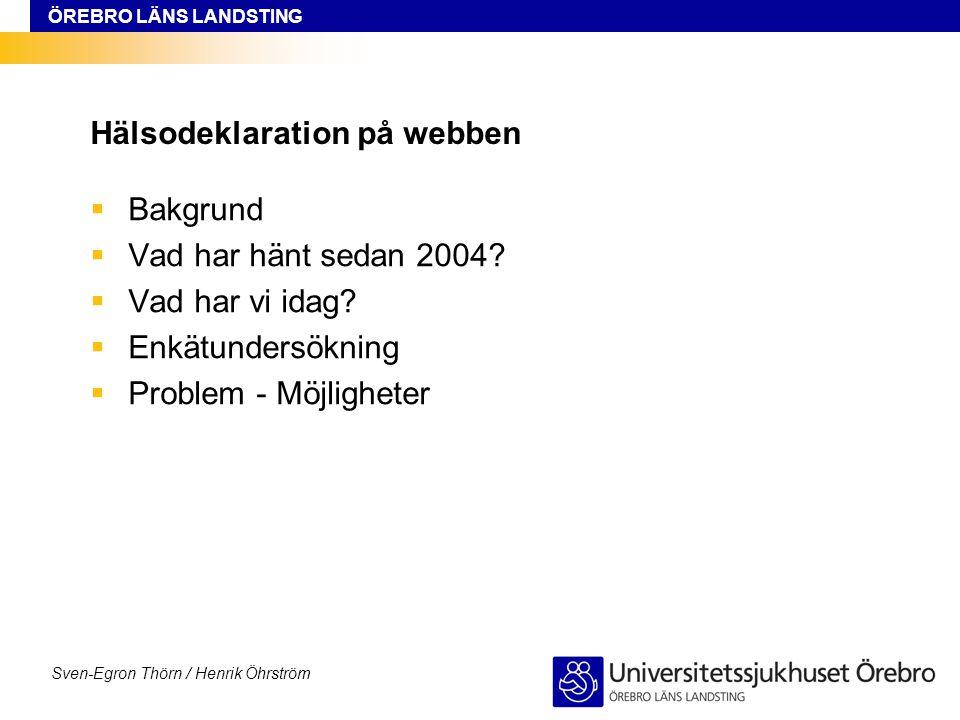 ÖREBRO LÄNS LANDSTING Sven-Egron Thörn / Henrik Öhrström Hälsodeklaration på webben  Bakgrund  Vad har hänt sedan 2004?  Vad har vi idag?  Enkätun