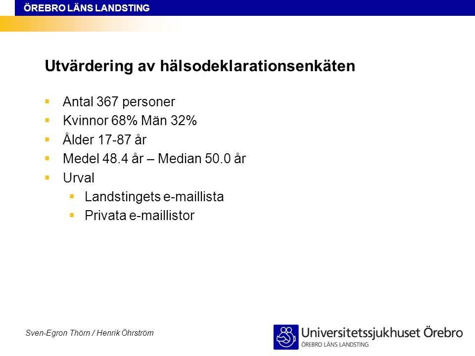 ÖREBRO LÄNS LANDSTING Sven-Egron Thörn / Henrik Öhrström Utvärdering av hälsodeklarationsenkäten  Antal 367 personer  Kvinnor 68% Män 32%  Ålder 17