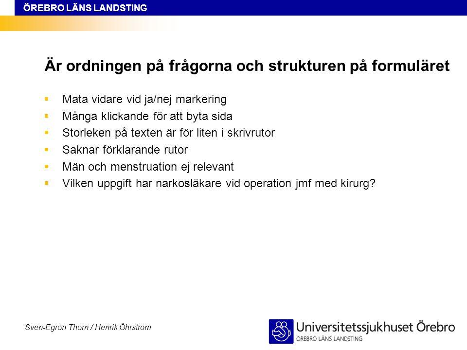 ÖREBRO LÄNS LANDSTING Sven-Egron Thörn / Henrik Öhrström Är ordningen på frågorna och strukturen på formuläret  Mata vidare vid ja/nej markering  Må