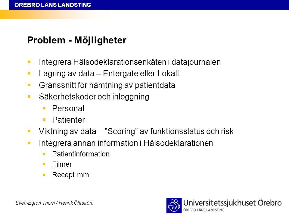 ÖREBRO LÄNS LANDSTING Sven-Egron Thörn / Henrik Öhrström Problem - Möjligheter  Integrera Hälsodeklarationsenkäten i datajournalen  Lagring av data