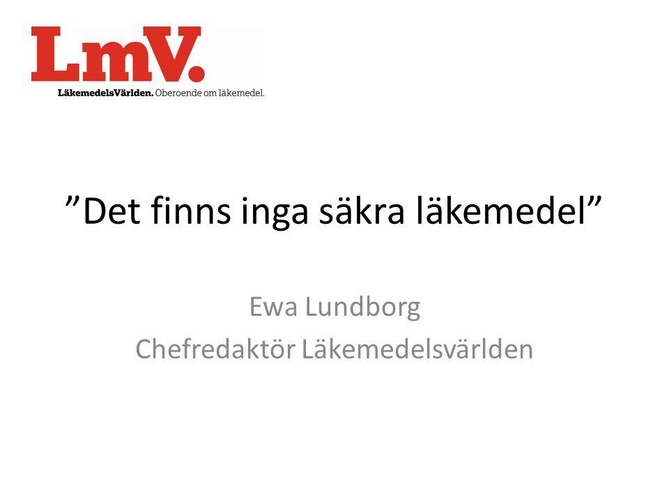 Det finns inga säkra läkemedel Ewa Lundborg Chefredaktör Läkemedelsvärlden